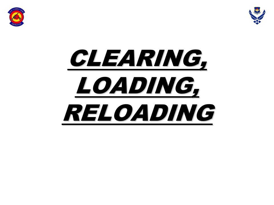 CLEARING, LOADING, RELOADING