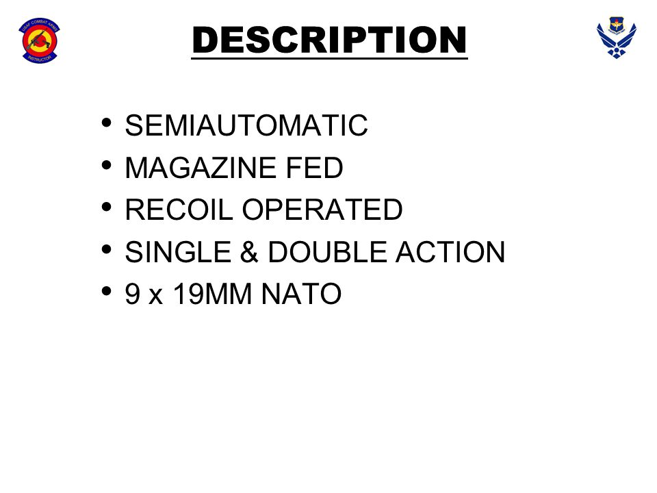 DESCRIPTION SEMIAUTOMATIC MAGAZINE FED RECOIL OPERATED