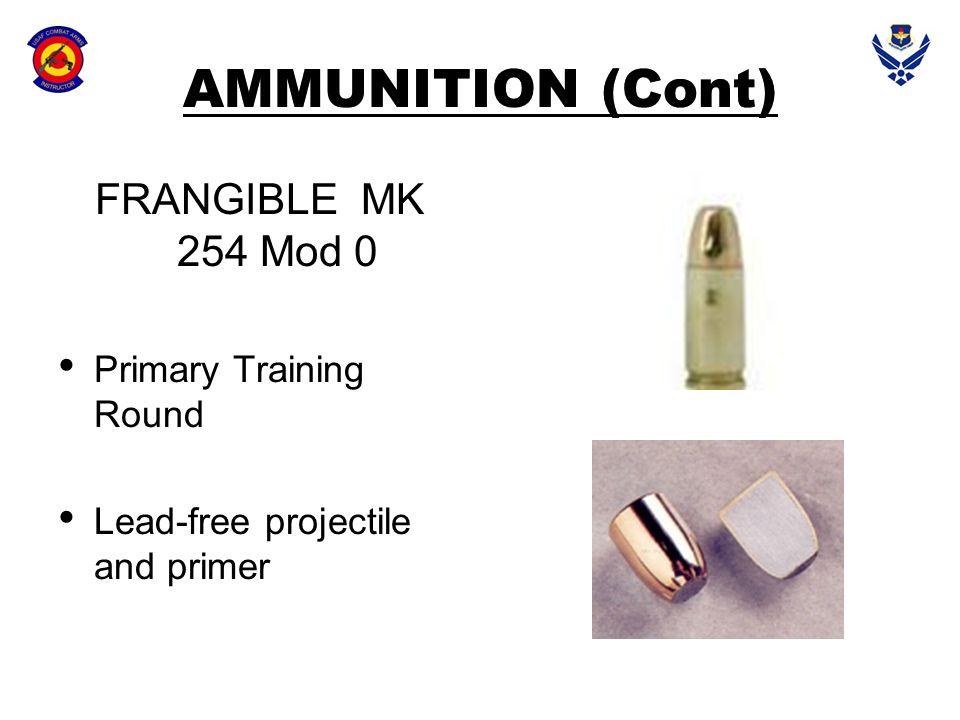 AMMUNITION (Cont) FRANGIBLE MK 254 Mod 0 Primary Training Round
