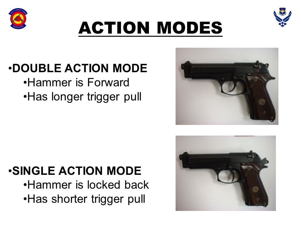 ACTION MODES DOUBLE ACTION MODE Hammer is Forward