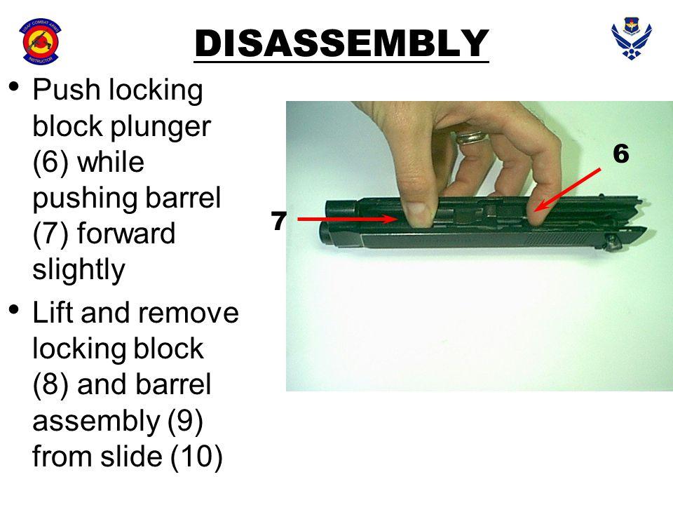 DISASSEMBLY Push locking block plunger (6) while pushing barrel (7) forward slightly.