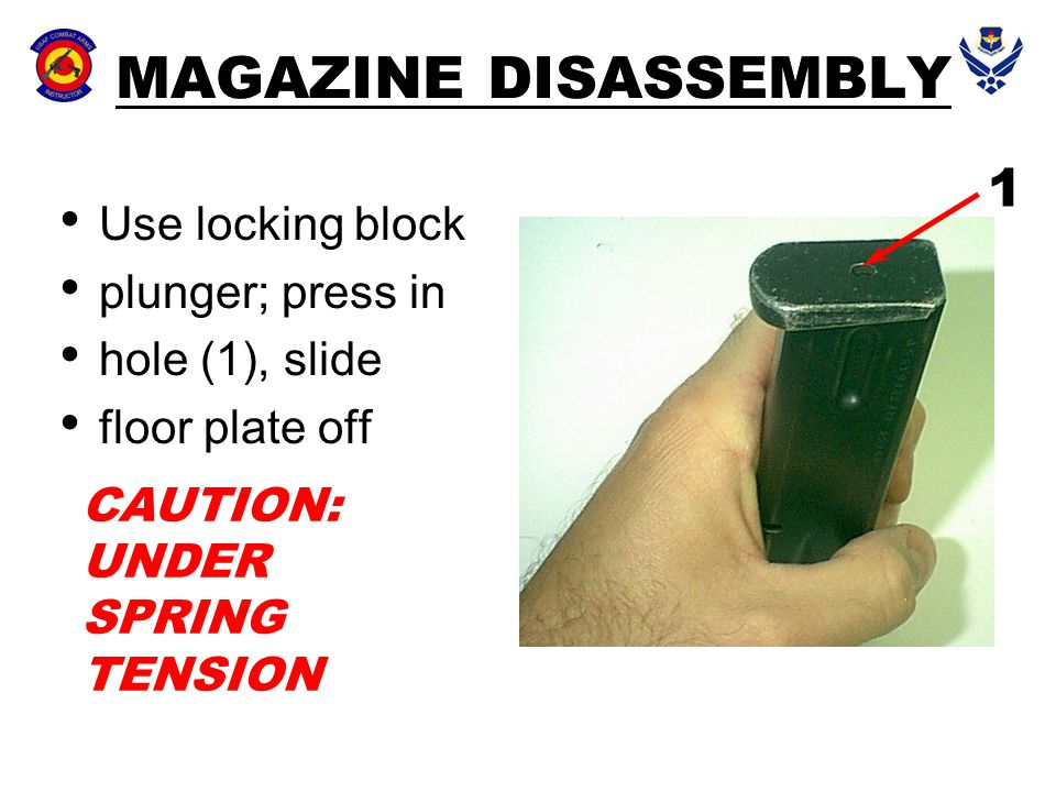 MAGAZINE DISASSEMBLY 1 Use locking block plunger; press in