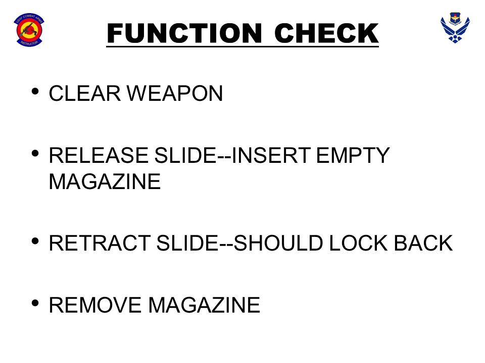 FUNCTION CHECK CLEAR WEAPON RELEASE SLIDE--INSERT EMPTY MAGAZINE