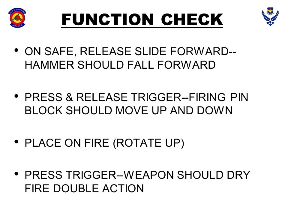 FUNCTION CHECK ON SAFE, RELEASE SLIDE FORWARD-- HAMMER SHOULD FALL FORWARD.
