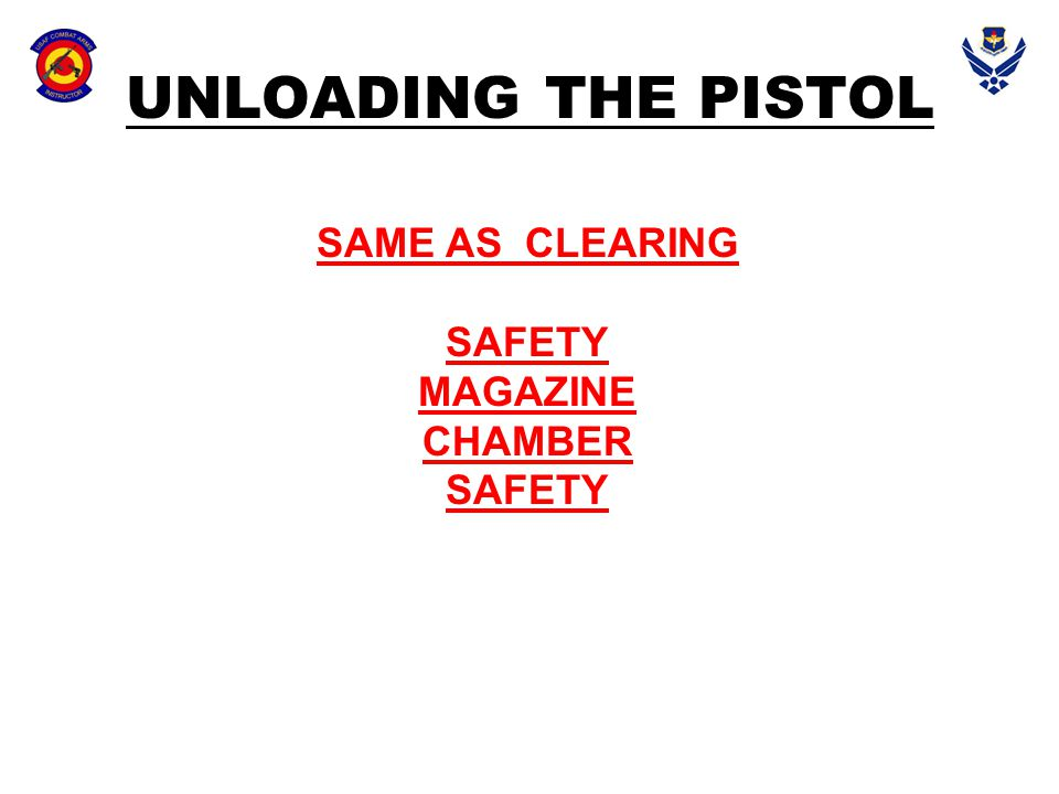 UNLOADING THE PISTOL SAME AS CLEARING SAFETY MAGAZINE CHAMBER