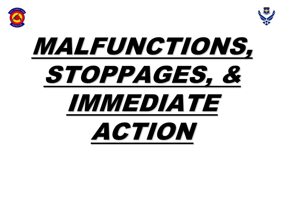 MALFUNCTIONS, STOPPAGES, & IMMEDIATE ACTION