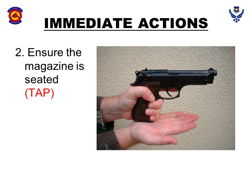 IMMEDIATE ACTIONS 2. Ensure the magazine is seated (TAP)