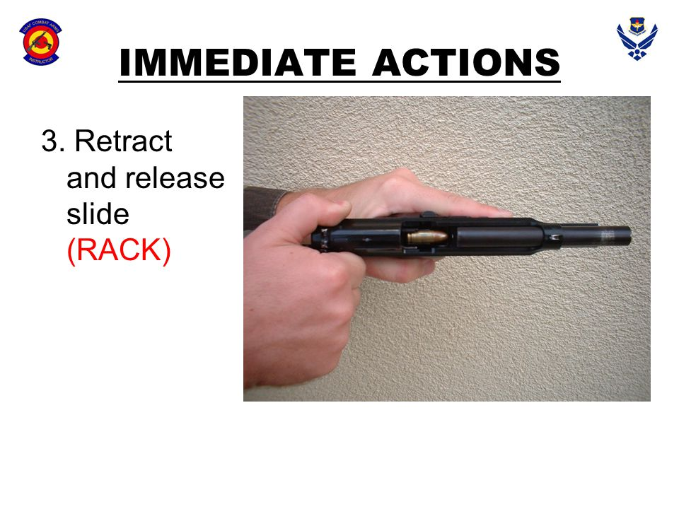IMMEDIATE ACTIONS 3. Retract and release slide (RACK)