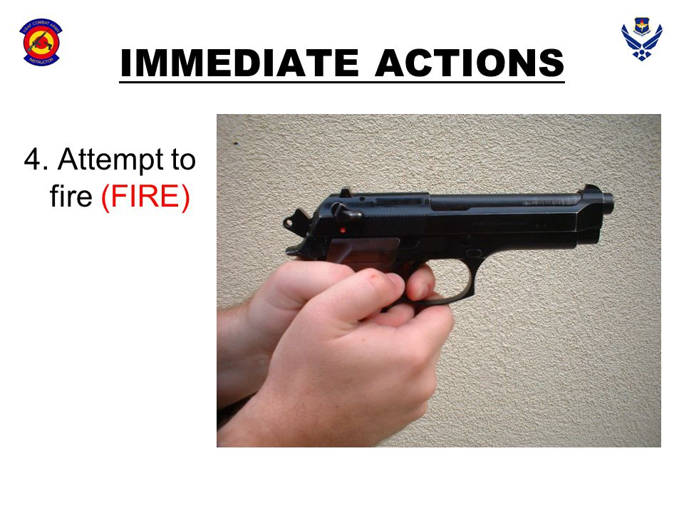 IMMEDIATE ACTIONS 4. Attempt to fire (FIRE)