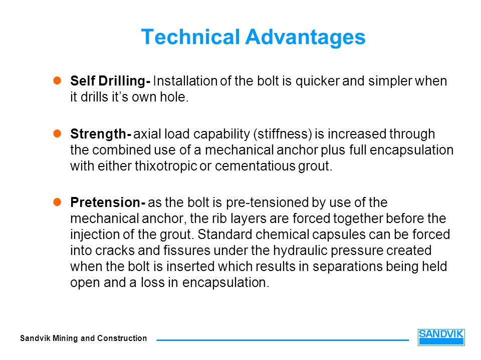Technical Advantages Self Drilling- Installation of the bolt is quicker and simpler when it drills it's own hole.