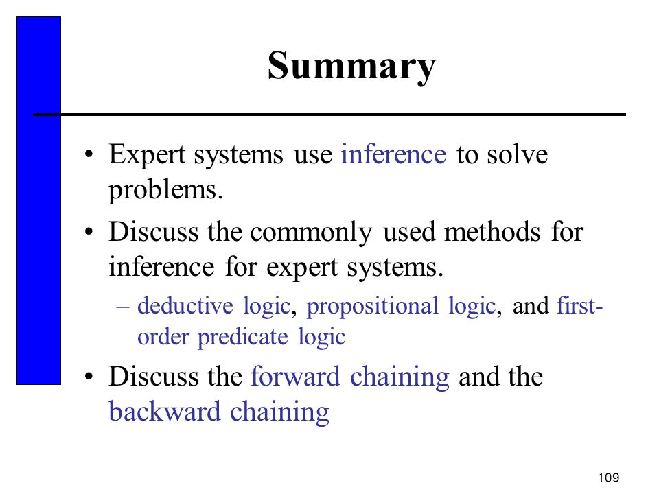Summary Expert systems use inference to solve problems.