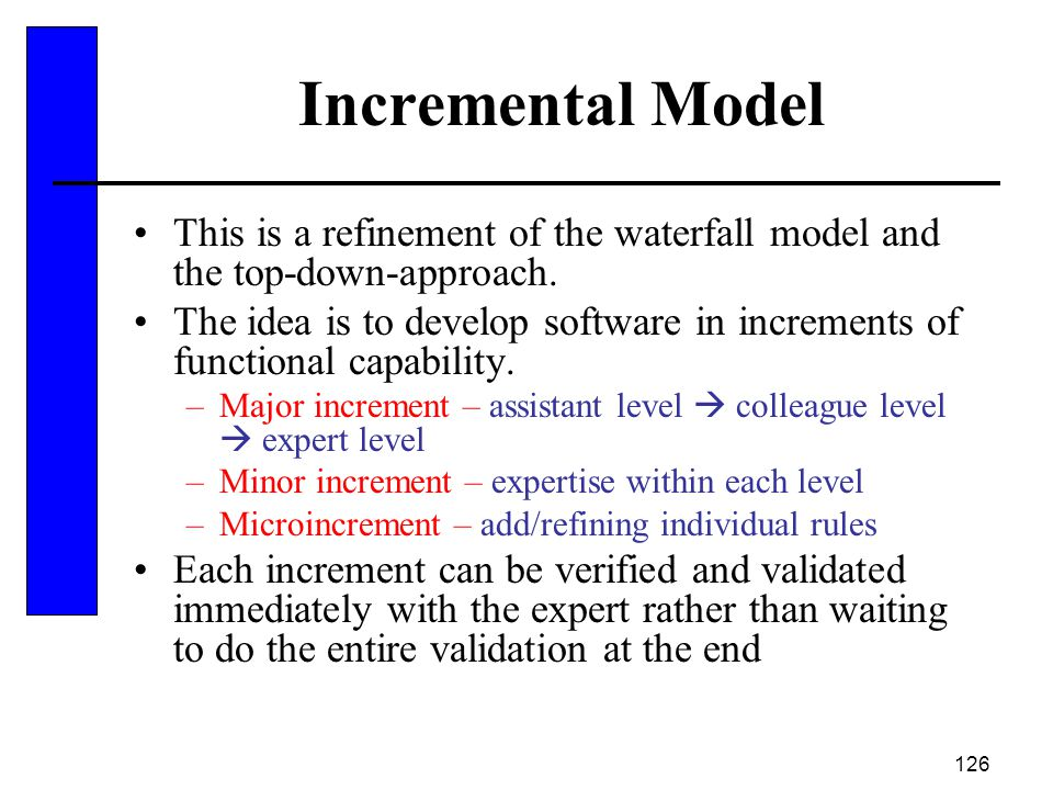 Incremental Model This is a refinement of the waterfall model and the top-down-approach.