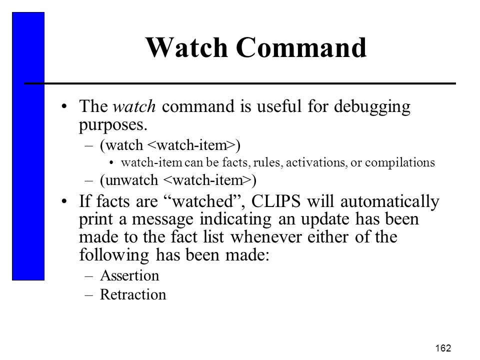 Watch Command The watch command is useful for debugging purposes.