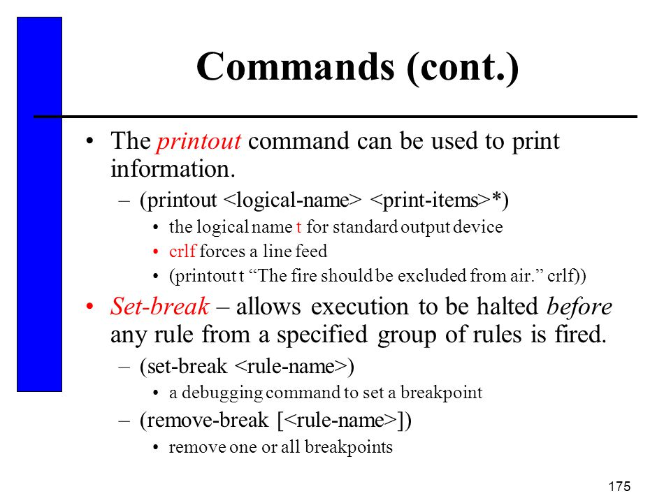 Commands (cont.) The printout command can be used to print information. (printout <logical-name> <print-items>*)
