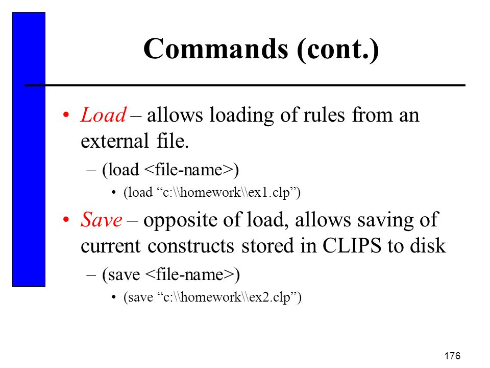 Commands (cont.) Load – allows loading of rules from an external file.