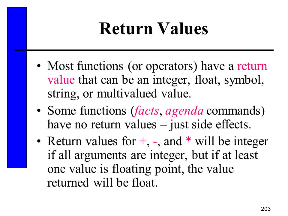 Return Values Most functions (or operators) have a return value that can be an integer, float, symbol, string, or multivalued value.