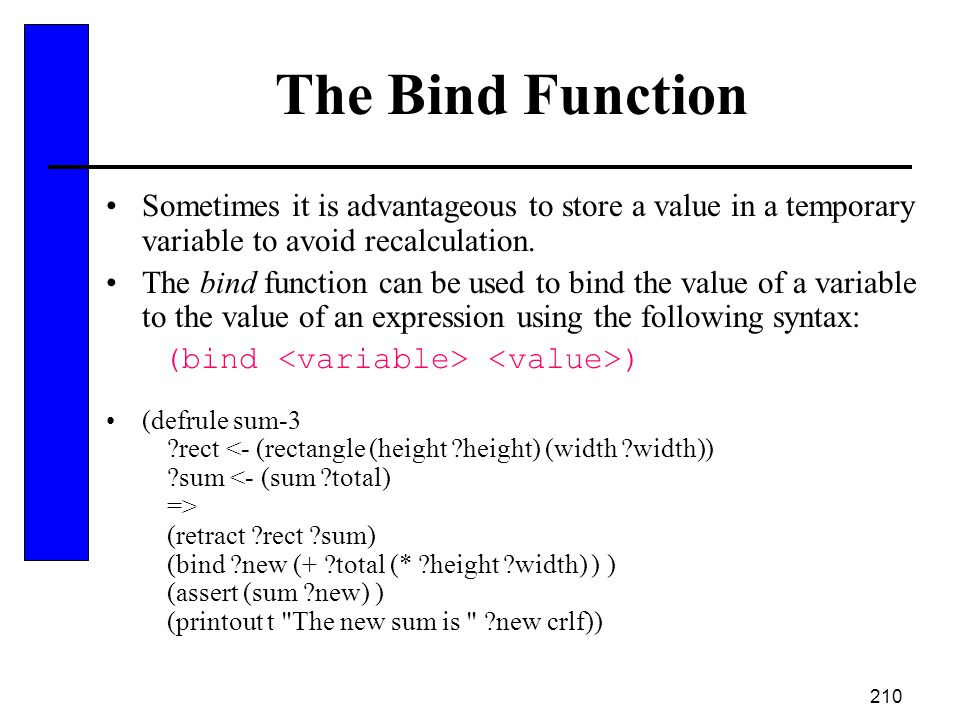 The Bind Function Sometimes it is advantageous to store a value in a temporary variable to avoid recalculation.