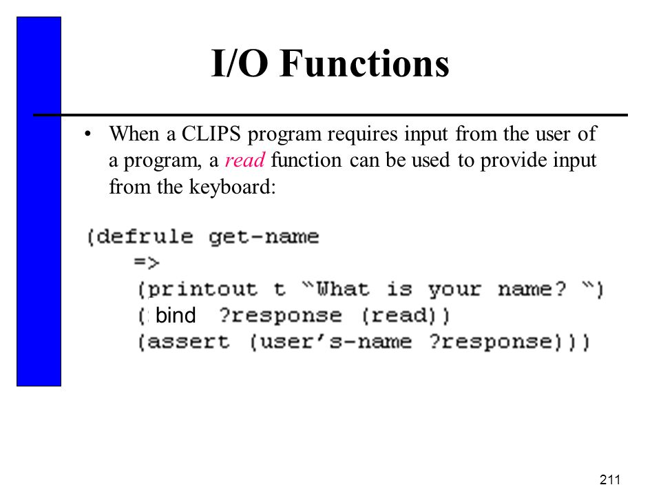 I/O Functions When a CLIPS program requires input from the user of a program, a read function can be used to provide input from the keyboard: