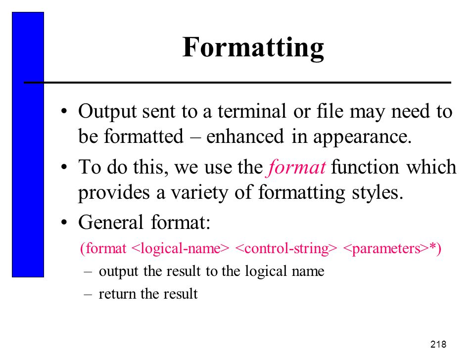 Formatting Output sent to a terminal or file may need to be formatted – enhanced in appearance.