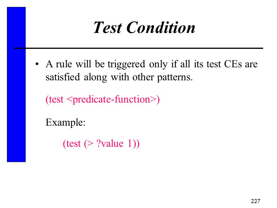 Test Condition A rule will be triggered only if all its test CEs are satisfied along with other patterns.