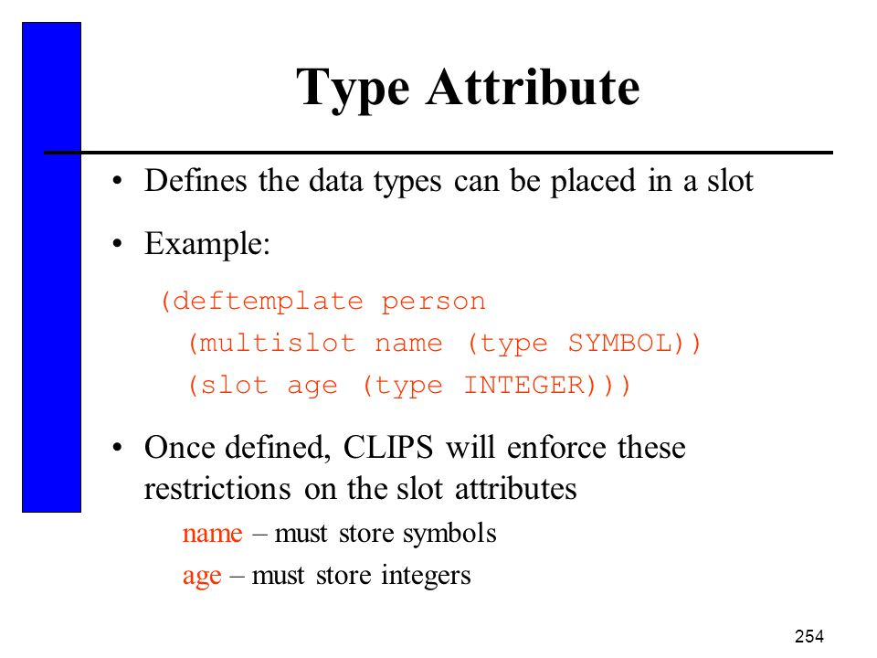 Type Attribute Defines the data types can be placed in a slot Example: