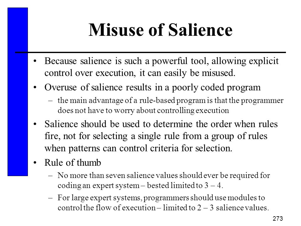 Misuse of Salience Because salience is such a powerful tool, allowing explicit control over execution, it can easily be misused.