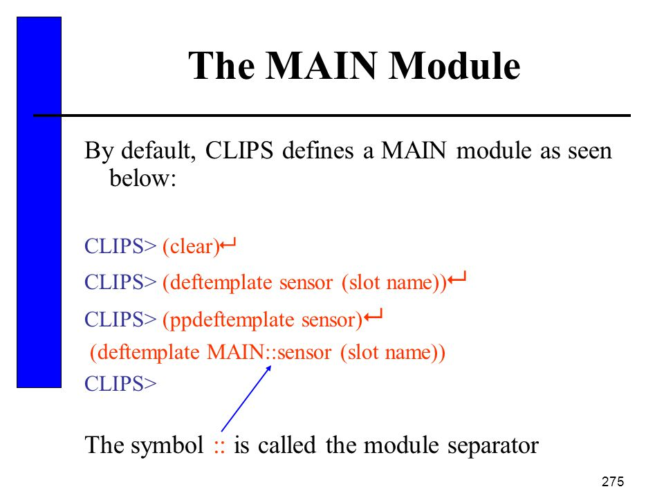 The MAIN Module By default, CLIPS defines a MAIN module as seen below: