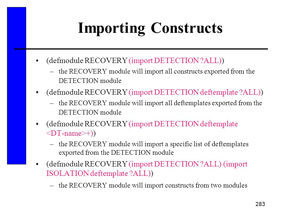 Importing Constructs (defmodule RECOVERY (import DETECTION ALL))