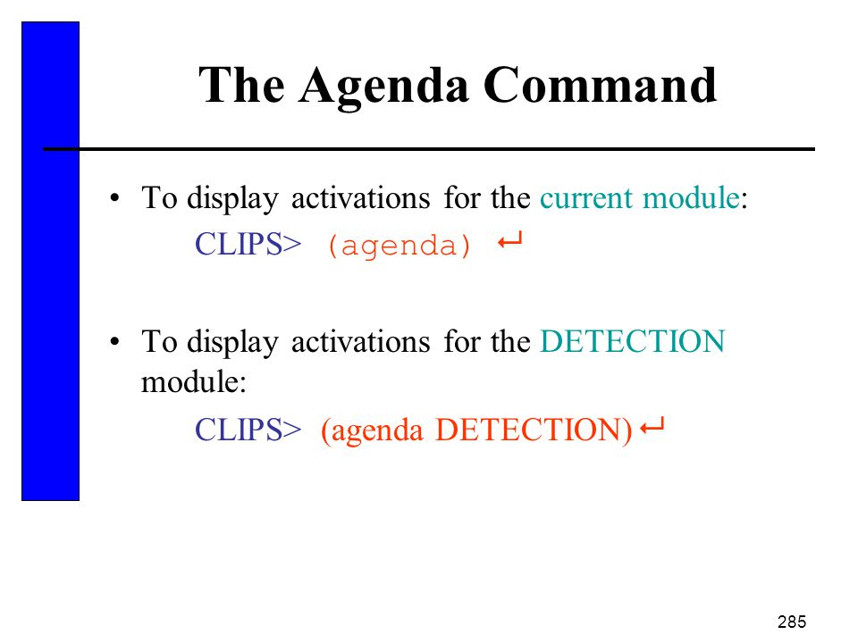 The Agenda Command To display activations for the current module: