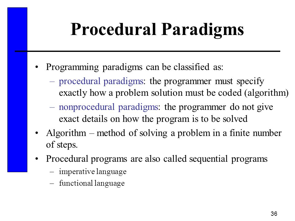 Procedural Paradigms Programming paradigms can be classified as: