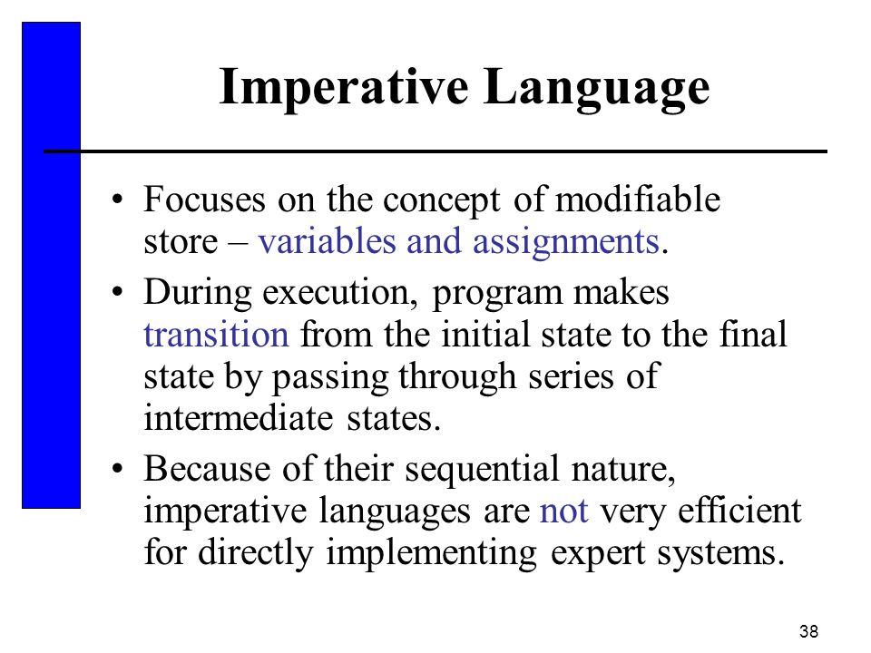 Imperative Language Focuses on the concept of modifiable store – variables and assignments.