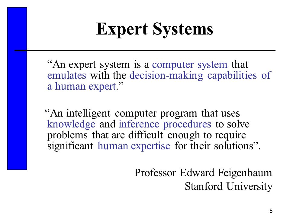 Expert Systems An expert system is a computer system that emulates with the decision-making capabilities of a human expert.