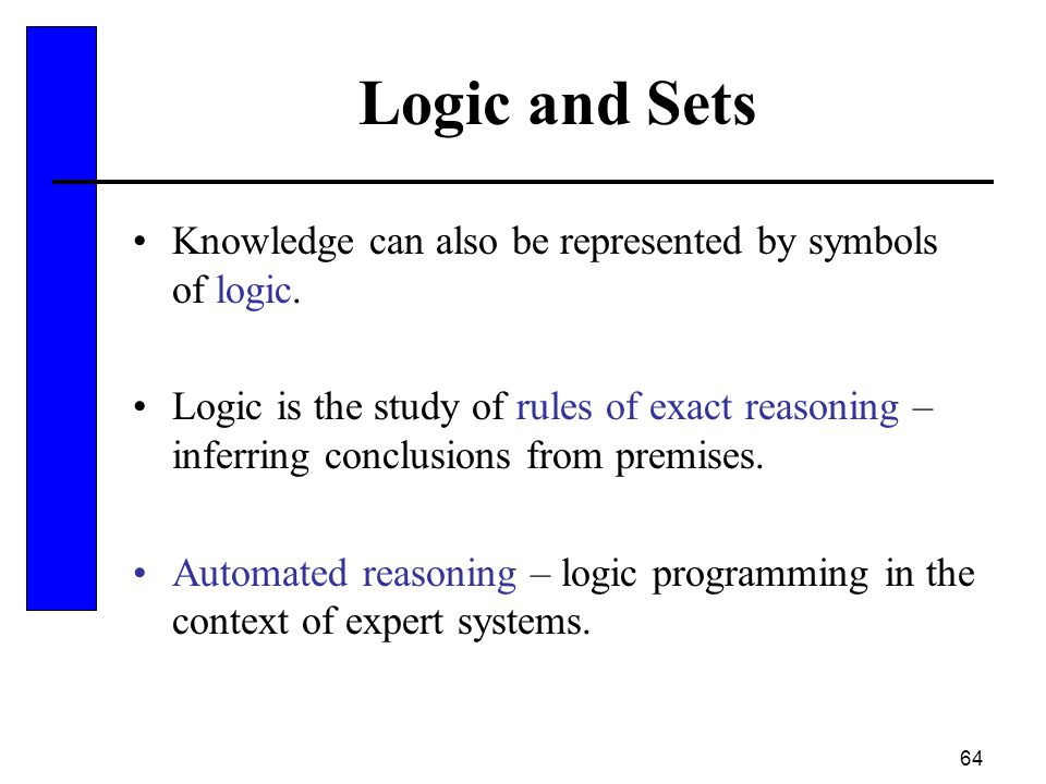 Logic and Sets Knowledge can also be represented by symbols of logic.