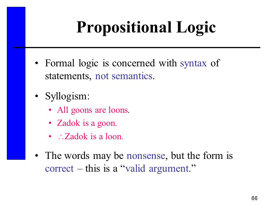 Propositional Logic Formal logic is concerned with syntax of statements, not semantics. Syllogism: