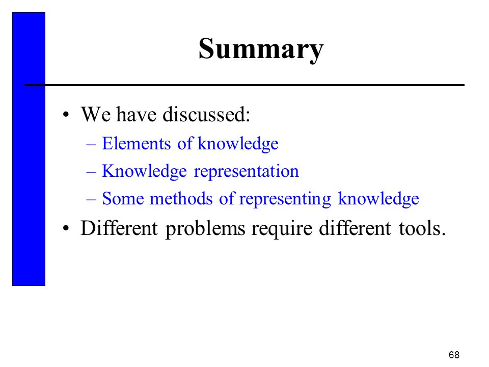 Summary We have discussed: Different problems require different tools.