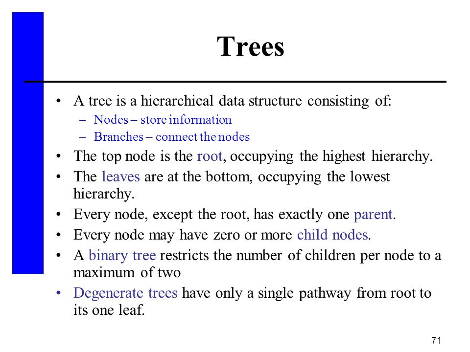 Trees A tree is a hierarchical data structure consisting of: