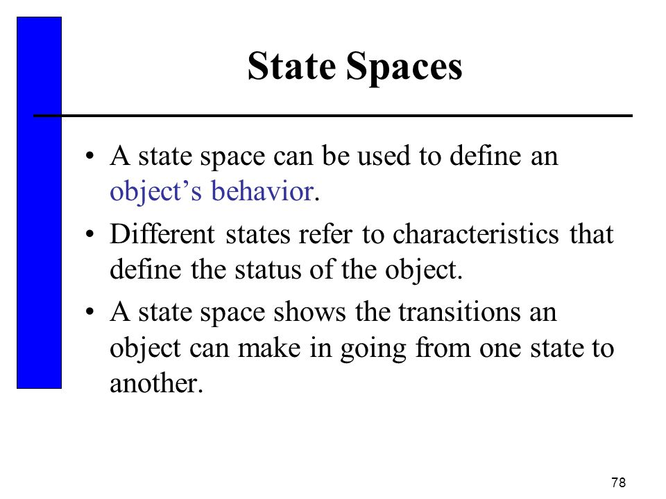 State Spaces A state space can be used to define an object's behavior.