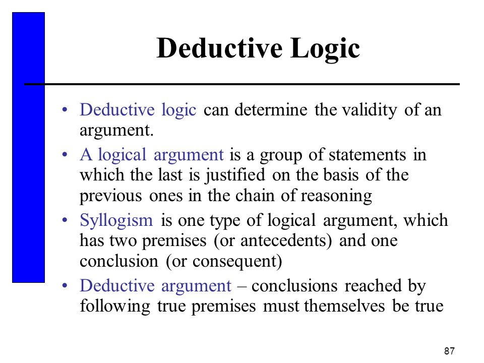 Deductive Logic Deductive logic can determine the validity of an argument.