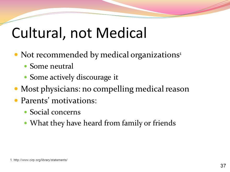 Cultural, not Medical Not recommended by medical organizations1