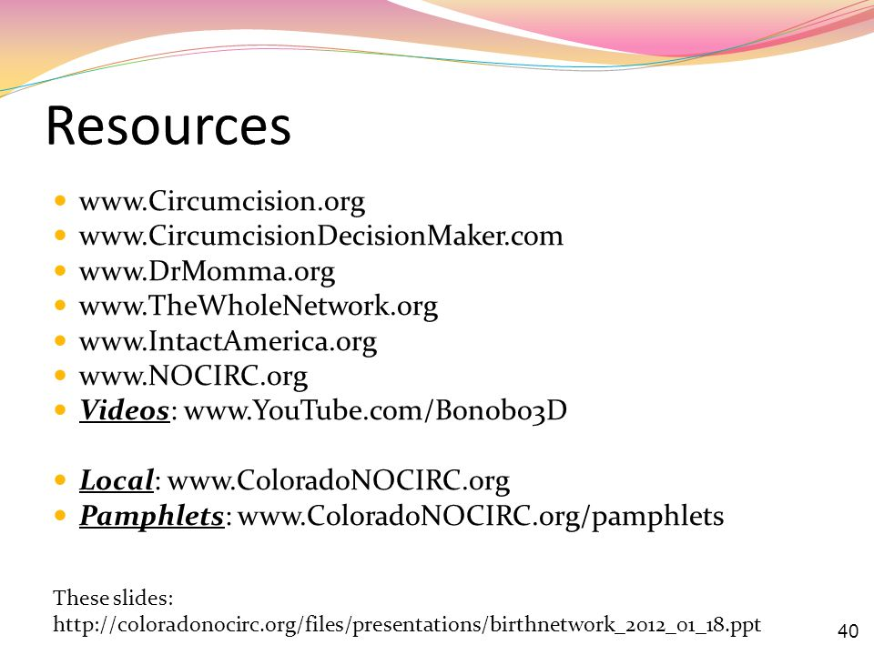 Resources www.Circumcision.org www.CircumcisionDecisionMaker.com