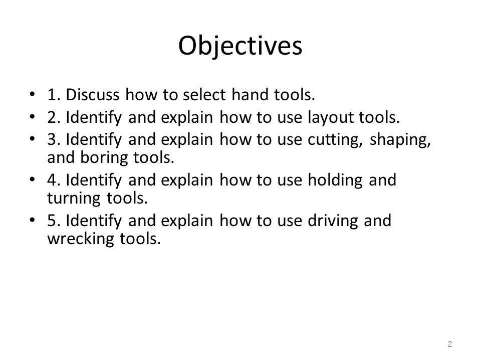 Objectives 1. Discuss how to select hand tools.