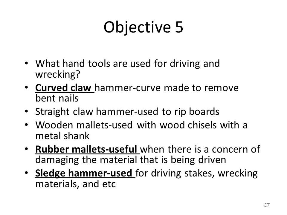 Objective 5 What hand tools are used for driving and wrecking