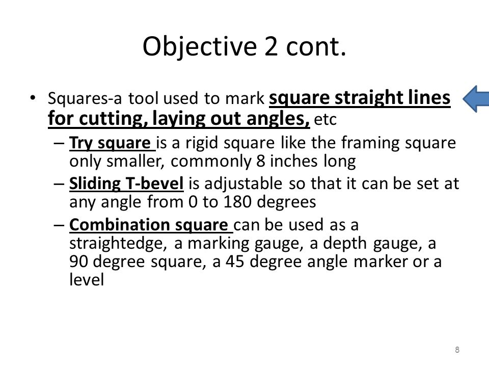 Objective 2 cont. Squares-a tool used to mark square straight lines for cutting, laying out angles, etc.