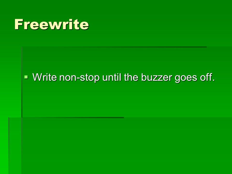 Freewrite Write non-stop until the buzzer goes off.
