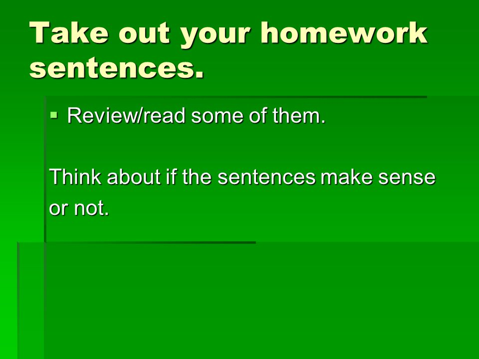 Take out your homework sentences.