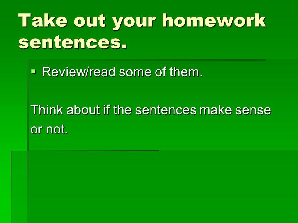 Take out your homework sentences.