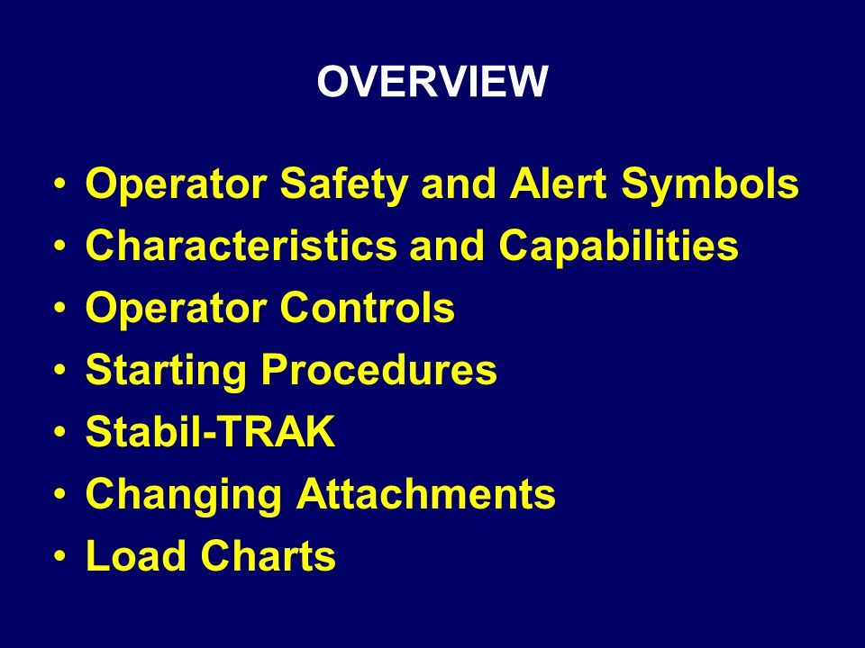 OVERVIEW Operator Safety and Alert Symbols. Characteristics and Capabilities. Operator Controls. Starting Procedures.