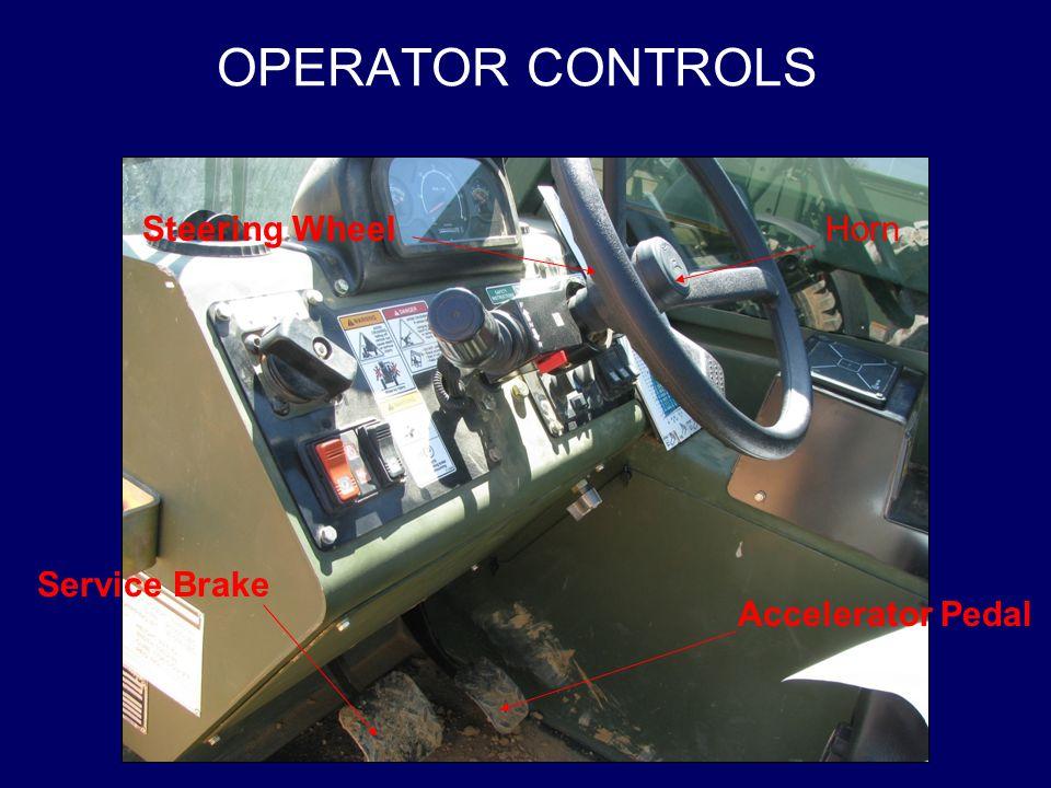 OPERATOR CONTROLS Steering Wheel Horn Service Brake Accelerator Pedal