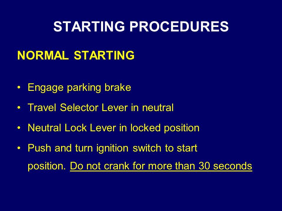 STARTING PROCEDURES NORMAL STARTING Engage parking brake