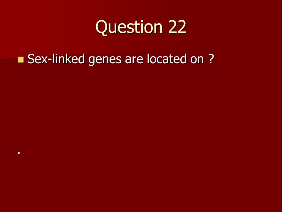 Question 22 Sex-linked genes are located on .
